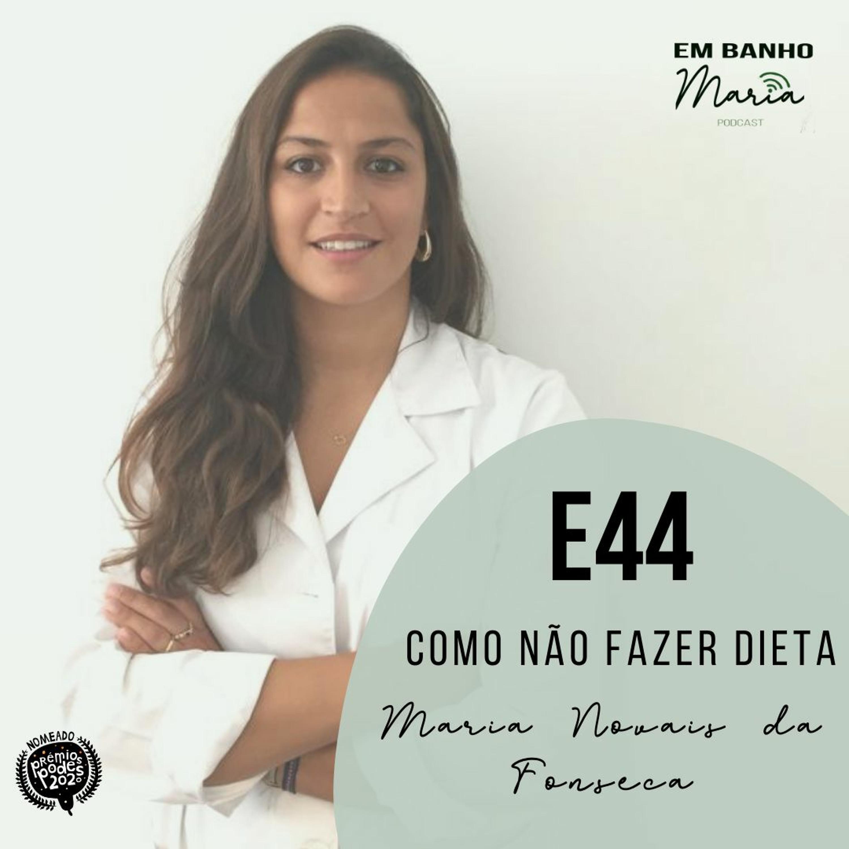 E44: Como não fazer dieta, com Maria Novais da Fonseca