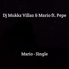 Dj Mukkz Villaz & Mario 17 - Mario(ft.Pepe)