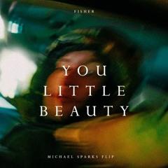 Fisher - You Little Beauty (Michael Sparks Flip)