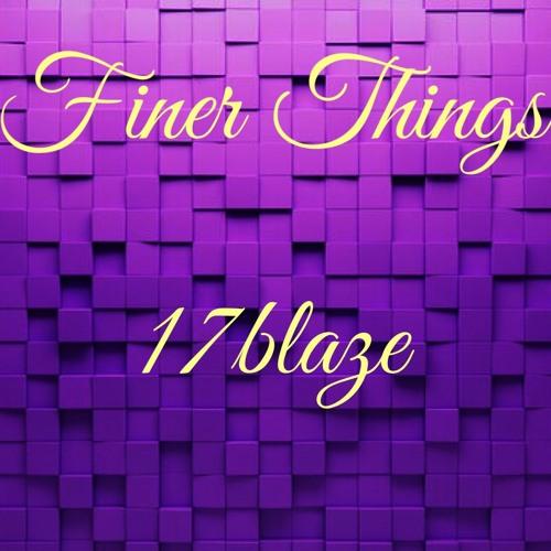 Finer Things - 17blaze Pro by FloriBtz