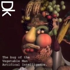 The bug of the Vegetable man Artificial Intelligence