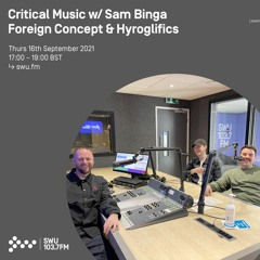 Critical Music w/ Sam Binga, Foreign Concept & Hyroglilfics | SWU FM | 16.09.2021