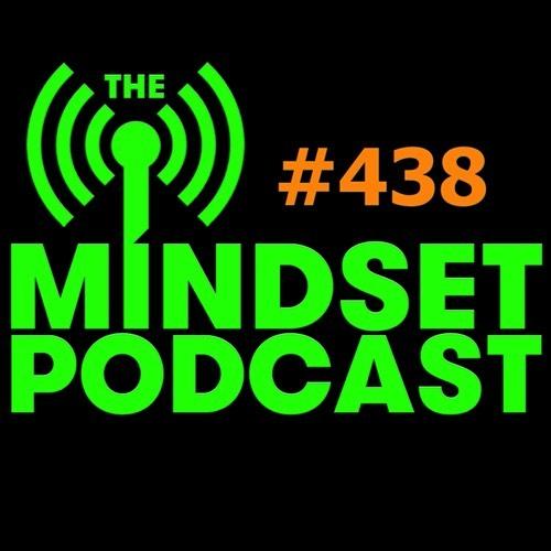 The Mindset Podcast: Episode 438