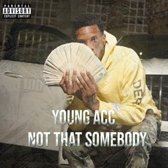 """Young Acc- """"Not That Somebody"""""""