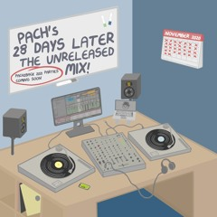 PACH's '28 DAYS LATER' UNRELEASED MIX