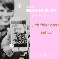 """Podcast Nr. 518: """"Ich feier das so sehr…"""""""