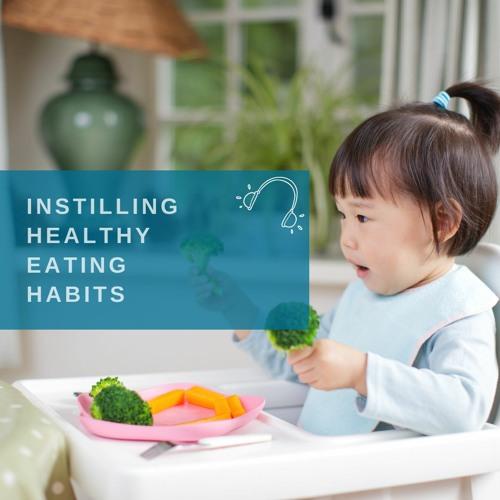 INSTILLING HEALTHY EATING HABITS