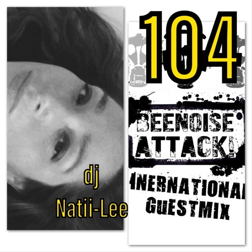Beenoise Attack International Guestmix Ep. 104 With Dj - Natii - Lee
