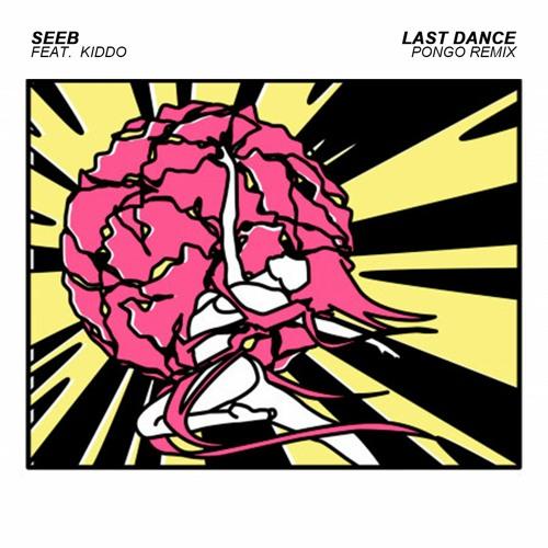 Seeb - Last Dance Feat. Kiddo (Pongo Remix)
