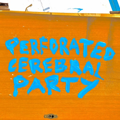 Perforated Cerebral Party - Radar.Station.Aufbruch. #7