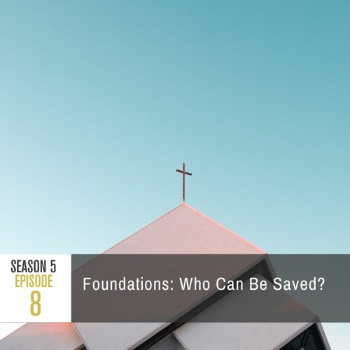 Season 5 Episode 8 - Foundations: Who Can Be Saved?