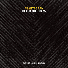 Black Out Days (Future Islands Remix)