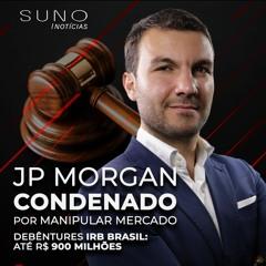 IRB (IRBR3) emite debêntures, IPO da Boa Vista, JP Morgan condenado por manipular mercado de ouro