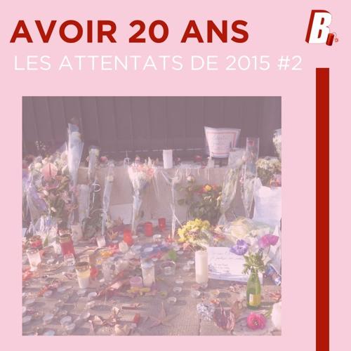 AVOIR 20 ANS - LES ATTENTATS DE 2015 #Ep2