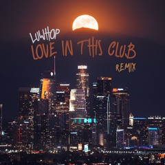 Love In This Club Remix