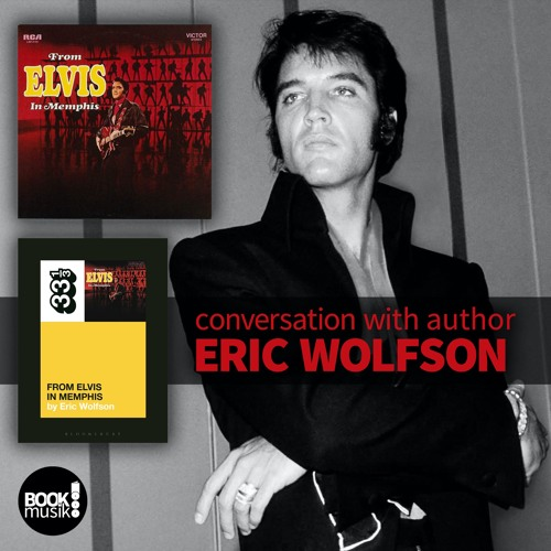 Book Musik 040 - FROM ELVIS IN MEMPHIS (33 1/3) - discussion with author Eric Wolfson