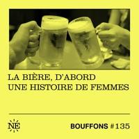 Bouffons #135 - La bière, d'abord une histoire de femmes