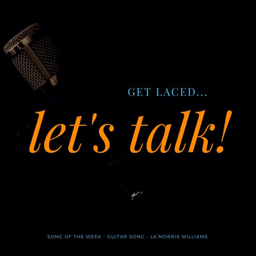 GET LACED LETS TALK! SONG OF THE WEEK - LA'MORRIS WILLIAMS - GUITAR SONG
