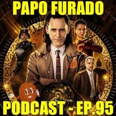 Papo Furado Podcast #95 - Loki