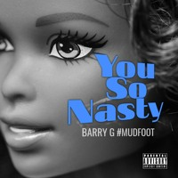 You So Nasty - Barry G #Mudfoot