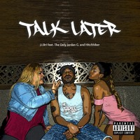 Talk Later feat. The Only Jordan G, & Hitchhiker [Explicit]