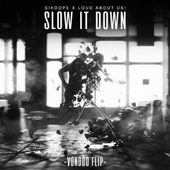 Sikdope X LOUD ABOUT US! Slow It Down (VONDOO FLIP)