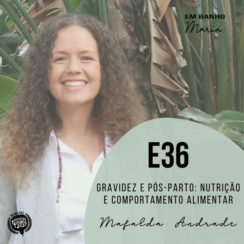 E36: Gravidez e Pós-parto: nutrição e comportamento alimentar, com Mafalda Andrade