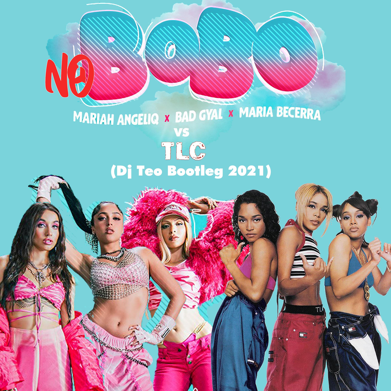 Mariah Angeliq Feat. Bad Gyal & Maria Becerra Vs TLC - No Bobo (Dj Teo Bootleg 2021)