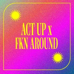 Act Up x Fkn Around (rizkilla Edit)