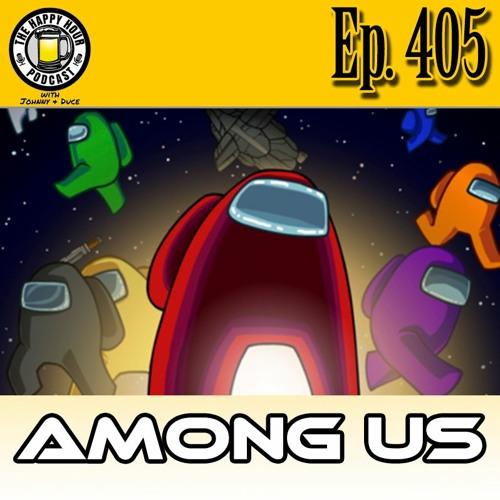 Episode 405 - Among Us