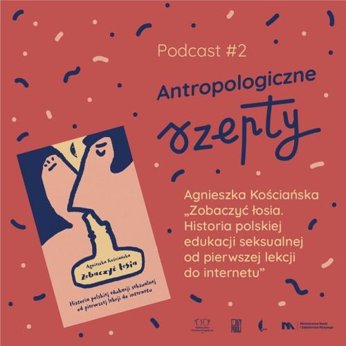 Antropologiczne Szepty #2: Agnieszka Kościańska, Zobaczyć łosia