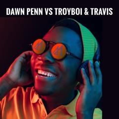 Dawn Penn Vs Troyboi & Travis (Blend Flip Malandro)