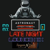 ASTRONAUT-  LATE NIGHT LOUGE  ( PART 1)