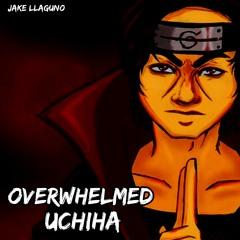 Overwhelmed Uchiha (ITACHI UCHIHA) Song