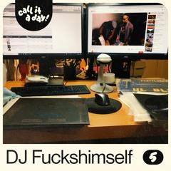 call it a day #5 mit DJ Fuckshimself