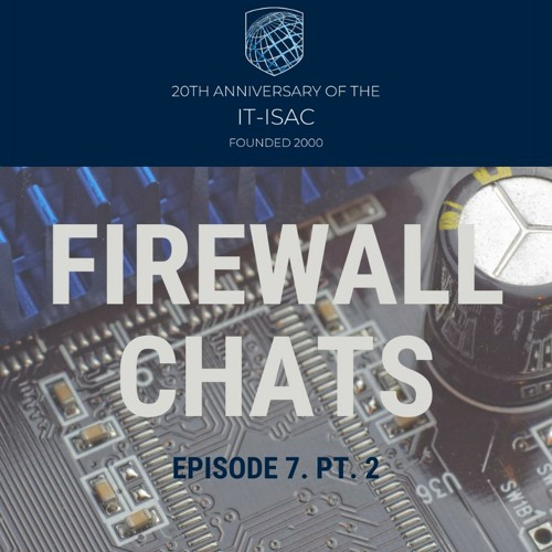 FireWall Chats: Episode 7 Pt. 2 - Guy Copeland, Former IT-ISAC President and Founding Board Member