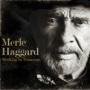 Workin' Man Blues (feat. Willie Nelson & Ben Haggard)