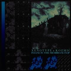Xenotype & Kozmic - Insane In the Membrane (Flip)