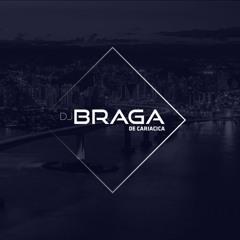 MT - SEJA BEM VINDA AO BAILE DO BRAGA [ DJ BRAGA DE CARIACICA ]