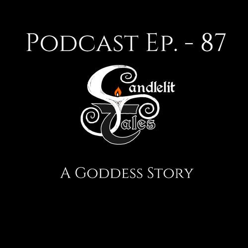 Episode 87 - A Goddess Story