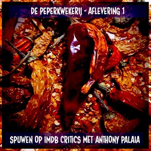 De Peperkwekerij - 001 - Spuwen op IMDB critics met Anthony Palaia