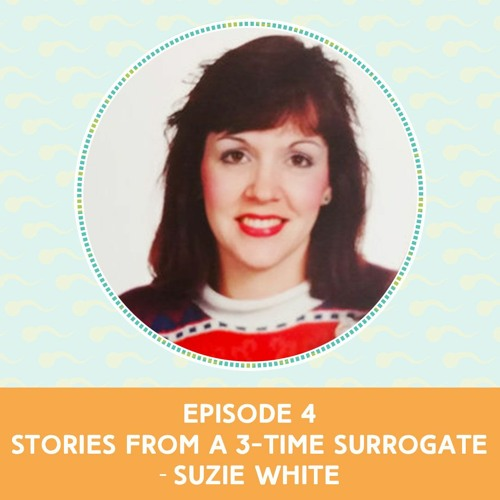 Episode 4: Stories From a 3-Time Surrogate — Suzie White