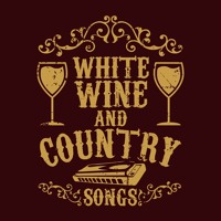 White Wine and Country Songs