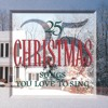 I Heard The Bells On Christmas Day (25 Christmas Songs You Love To Album Version)