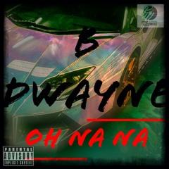 B-Dwayne - Oh Na Na