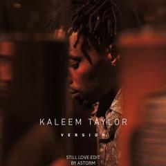 Kaleem Taylor - Still Love ( AstoRMX)