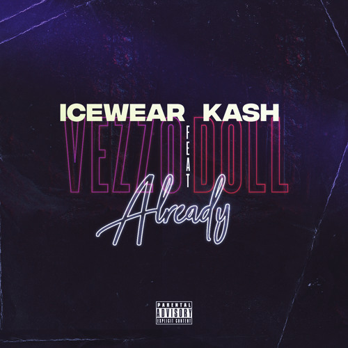 Already (feat  Kash Doll) by Icewear Vezzo | Free Listening