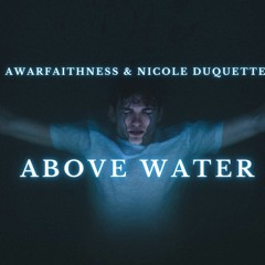 Awarfaithness & Nicole Duquette - Above Water