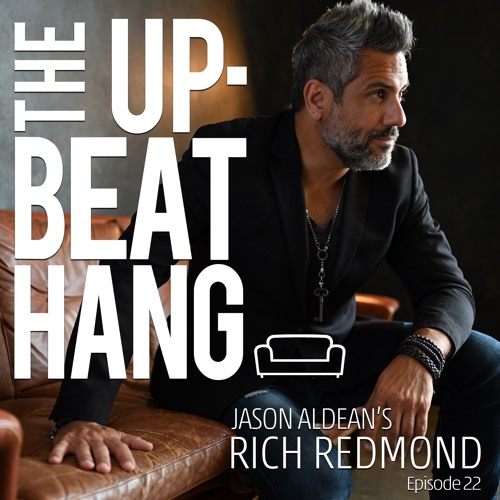 Jason Aldean's Rich Redmond - The Upbeat Hang Ep.22