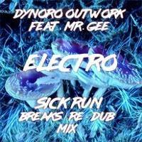 Dynoro Outwork Feat. Mr. Gee - Electro (Sick Run Breaks Re Dub Mix)